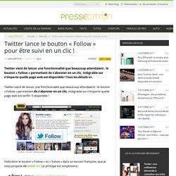 """Twitter lance le bouton """"Follow"""" pour être suivi en un clic !"""