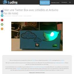Créer une Twitter Box avec LittleBits et Arduino - Ludins