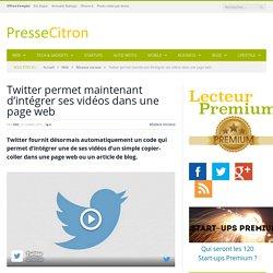Twitter permet maintenant d'intégrer ses vidéos dans une page web
