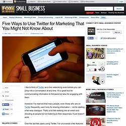 Five Ways to Use Twitter for Marketing That You Might Not Know About - Fox Small Business Center