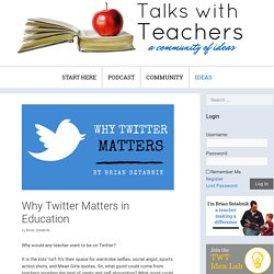 Why Twitter Matters: 4 Reasons for Teachers