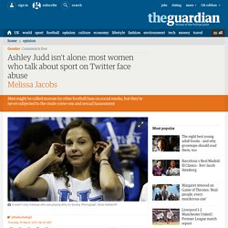 Ashley Judd isn't alone: most women who talk about sport on Twitter face abuse