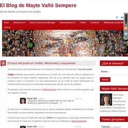 El truco del punto en Twitter. Menciones y respuestas - El Blog de Mayte Vañó Sempere