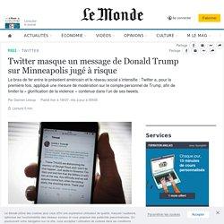 Twitter masque un message de Donald Trump sur Minneapolis jugé à risque
