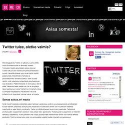 Twitter tulee, oletkovalmis? - Sosiaalisen Median Blogi, Someco oy - Sosiaalisen median konsultointitoimisto Someco Oy, Turku