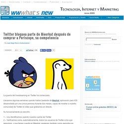 Twitter bloquea parte de Meerkat después de comprar a Periscope, su competencia