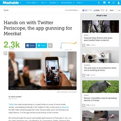 Hands on with Twitter Periscope, the presumptive Meerkat killer