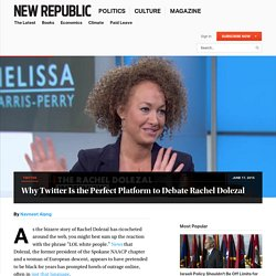 Why Twitter Is the Perfect Platform to Debate Rachel Dolezal