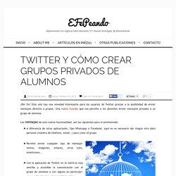 TWITTER Y CÓMO CREAR GRUPOS PRIVADOS DE ALUMNOS