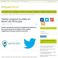 Twitter propose la vidéo en direct via Periscope