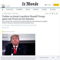 Twitter se résout à modérer Donald Trump après son Tweet sur les émeutes