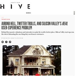 2016/08 [Vanityfair] Airbnb Hell, Twitter Trolls, and Silicon Valley's Real User-Experience