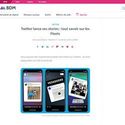Twitter lance ses stories : tout savoir sur les Fleets