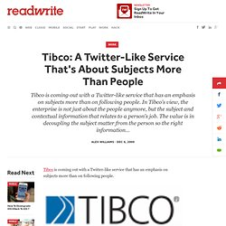 Tibco: A Twitter-Like Service That's About Subjects More Than Pe