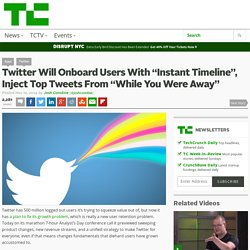 "Twitter Will Onboard Users With ""Instant Timeline"", Inject Top Tweets From ""While You Were Away"""
