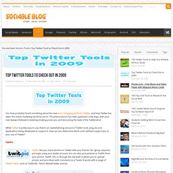 Top Twitter Tools to Check Out in 2009 | SociableBlog.com : Social Media Blog