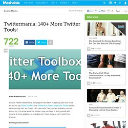 Twittermania: 140+ More Twitter Tools!