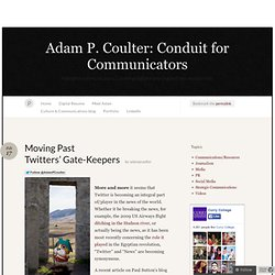 Moving Past Twitter's Gate-Keepers « Adam P. Coulter: Conduit for Young Communicators