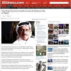 Top Dubai tycoon to build second Al Habtoor City in Egypt - Construction