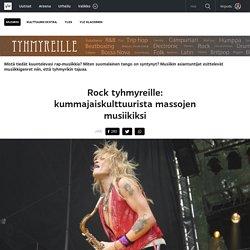Rock tyhmyreille: kummajaiskulttuurista massojen musiikiksi
