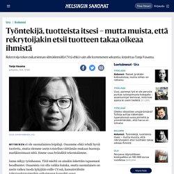 Työntekijä, tuotteista itsesi – mutta muista, että rekrytoijakin etsii tuotteen takaa oikeaa ihmistä - Ura - HS.fi