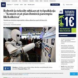 """Robotit ja tekoäly uhkaavat työpaikkoja – """"Koneet ovat pian ihmistä parempia liki kaikessa"""" - Digitalisaatio"""