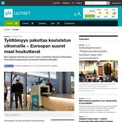 Työttömyys pakottaa koulutetun ulkomaille – Euroopan suuret maat houkuttavat