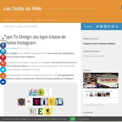 Type To Design. Jeu typo à base de photos Instagram