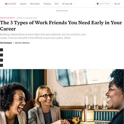 The 3 Types of Work Friends You Need Early in Your Career