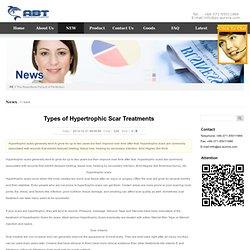 Types of Hypertrophic Scar Treatments