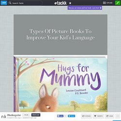 Types Of Picture Books To Improve Your Kid's Language