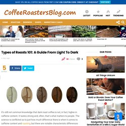 Types of Roasts 101: A Guide From Light To Dark » Coffee Roasters Blog