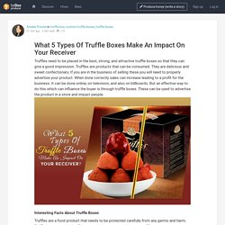 What 5 Types Of Truffle Boxes Make An Impact On Your Receiver