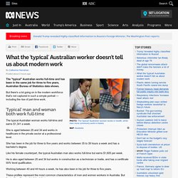 What the 'typical' Australian worker doesn't tell us about modern work
