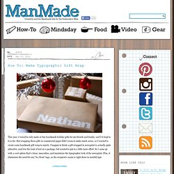 How To: Make Typographic Gift Wrap » Man Made DIY | Crafts for Men « Keywords: paper, craft, design, gift