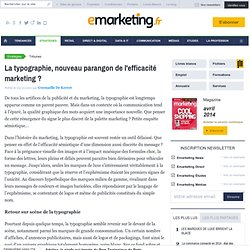 La typographie, nouveau parangon de l'efficacité marketing ? - Gwenaëlle de Kerret - , Communication, Études marketing, Stratégie marketing, Veille marketing