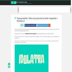 Typographie - Elle est gratuite et elle s'appelle « Idolatra »