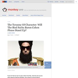 The Tyranny Of Character: Will The Real Sacha Baron Cohen Please Stand Up? : Monkey See