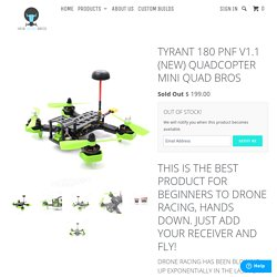 Tyrant 180 PNF v1.1 (NEW) Quadcopter Mini Quad Bros - MINI QUAD BROS