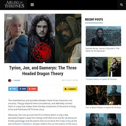 Tyrion, Jon, and Daenerys: The Three Headed Dragon Theory - A Blog Of Thrones