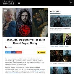Tyrion, Jon, and Daenerys: The Three Headed Dragon Theory - A Blog Of Thrones