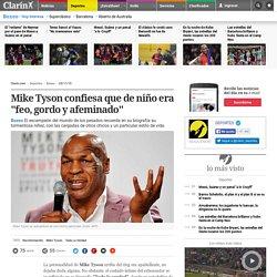 """Mike Tyson confiesa que de niño era """"feo, gordo y afeminado"""""""