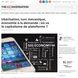 Ubérisation, turc mécanique, économie àlademande: oùva lecapitalisme deplateforme?