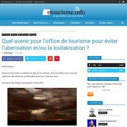 Quel avenir pour l'office de tourisme pour éviter l'uberisation et/ou la kodakisation ?