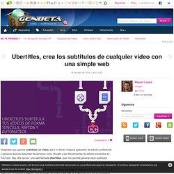 Ubertitles, crea los subtitulos de cualquier vídeo con una simple web