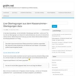 Live-Übertragungen aus dem Klassenzimmer– Überlegungen dazu – grafm.net