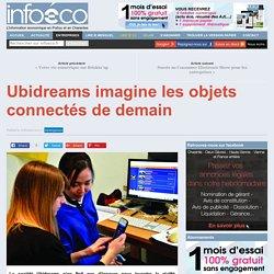 Ubidreams imagine les objets connectés de demain - Info-éco