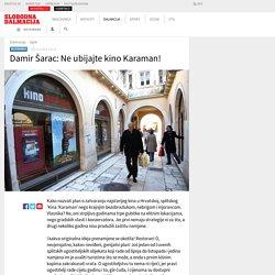 Damir Šarac: Ne ubijajte kino Karaman!