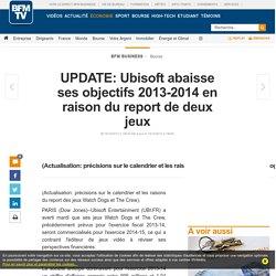 Ubisoft abaisse ses objectifs 2013-2014 en raison du report de deux jeux