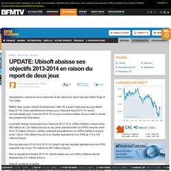 UPDATE: Ubisoft abaisse ses objectifs 2013-2014 en raison du report de deux jeux